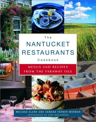 The Nantucket Restaurants Cookbook: Menus and Recipes from the Faraway Isle by Melissa Clark, Samara Farber Mormar