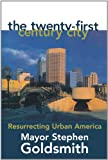 The Twenty-First Century City: Resurrecting Urban America (0847692515) by Stephen Goldsmith