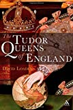 Tudor Queens of England (184725019X) by Loades, David