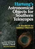 Hartung's Astronomical Objects for Southern Telescopes: A Handbook for Amateur Observers (0521554918) by Malin, David