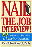 Caryl Krannich Nail the Job Interview!: 101 Dynamite Answers to Interview Questions