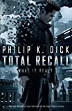 Philip K. Dick Total Recall: What Is Real?