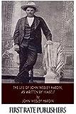 The Life of John Wesley Hardin, As Written by Himself