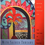 With Sacred Threads: Quilting and the Spiritual Lifepar Susan Towner-Larsen