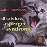 All Cats Have Asperger Syndromeby Kathy Hoopmann