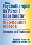 img - for The Psychotherapist As Parent Coordinator in High-Conflict Divorce: Strategies and Techniques (Haworth Practical Practice in Mental Health) book / textbook / text book