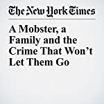A Mobster, a Family and the Crime That Won't Let Them Go | Dan Barry