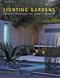 Lighting Gardens: Creative Solutions for Today's Gardens (Mitchell Beazley Gardening)