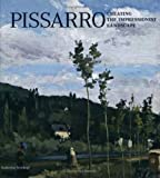 Pissarro: Creating the Impressionist Landscape