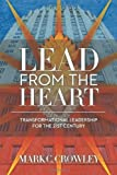 Lead From The Heart: Transformational Leadership For The 21st Century by Crowley, Mark C. (2011) Paperback