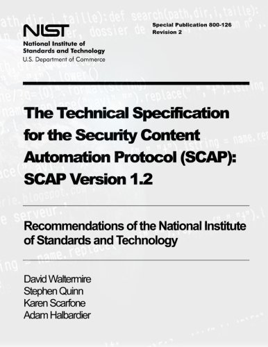 The Technical Specification for the Security Content Automation Protocol (SCAP)  SCAP Version 1.2 Recommendations of the National Institute of ... (Special Publication 800-126 Revision 2) [Quinn, Stephen - Waltermire, David - Scarfone, Karen - Halbardier