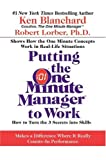 Putting the One Minute Manager to Work: How to Turn the 3 Secrets into Skills (0060881674) by Blanchard, Ken