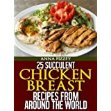 25 Succulent Chicken Breast Recipes From Around the World ~ Anna Pizzey