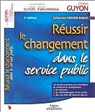 echange, troc Christian Guyon, Emmanuel Evah-Manga, Françoise Guyon - Réussir le changement dans le service public. 2ème édition