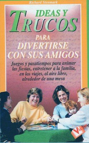 Ideas y Trucos para Divertirse con Sus Amigos (Ideas and Tricks to Have Fun with Your Friends (Spanish Edition)
