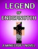 Legend of EnderNotch: A Minecraft Novel (Based On True Story)