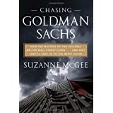 Chasing Goldman Sachs: How the Masters of the Universe Melted Wall Street Down . . . And Why They'll Take Us to the Brink Again ~ Suzanne McGee