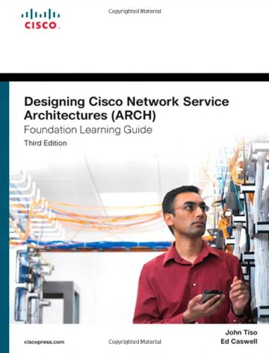 Designing Cisco Network Service Architectures (ARCH) Foundation Learning Guide: (CCDP ARCH 642-874) (3rd Edition) (Foundation Learning Guides)