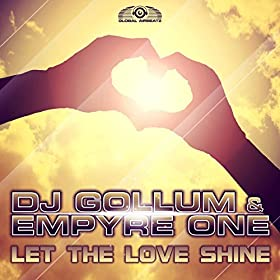 DJ Gollum & Empyre One-Let The Love Shine