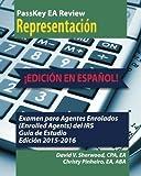 PassKey EA Review Parte 3:: Representacion, Guia de Estudio para el Examen para Agentes enrolados del IRS, Edicion 2015-2016