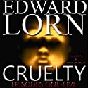 Cruelty (Episodes One - Five) Audiobook by Edward Lorn Narrated by Kevin R. Tracy