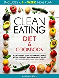 Clean Eating Diet and Cookbook: Your Complete Guide To Starting a Whole Foods Based Diet  With 25 Delicious Recipes For Health, Energy and Weight Loss
