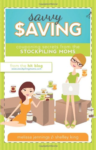 Savvy Saving: Couponing Secrets from Stockpiling Moms