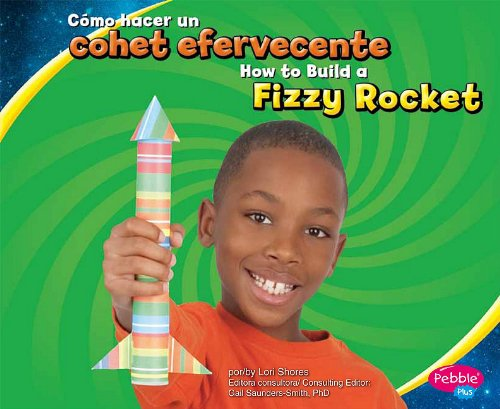 Como Hacer un Cohete Efervescente/How To Build A Fizzy Rocket (Pebble Plus Bilingual)