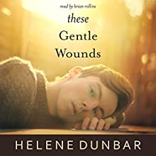 These Gentle Wounds (       UNABRIDGED) by Helene Dunbar Narrated by Brian Rollins
