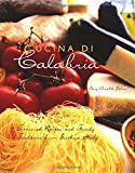 Cucina Di Calabria: Treasured Recipes and Family Traditions from Southern Italy (Cookbooks)