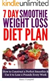 7 Day Smoothie Weight Loss Diet Plan - How to Construct a Perfect Smoothie & Use it to Lose 2 Pounds Every Week [Includes Smoothie Recipes]