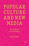 "David Beer, ""Popular Culture and New Media: The Politics of Circulation"" (Palgrave, 2013)"