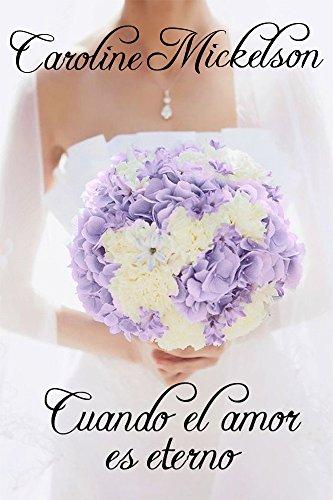 Portada del libro Cuando el amor es eterno de Caroline Mickelson