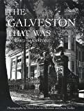 img - for The Galveston That Was (Sara and John Lindsey Series in the Arts and Humanities) book / textbook / text book