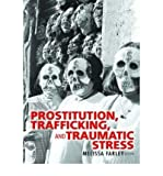 [(Prostitution, Trafficking and Traumatic Stress)] [Author: Melissa Farley] published on (April, 2004)