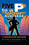 "5 Ps To A ""WOW!"" Business"