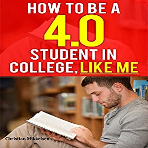 How to Be a 4.0 GPA College Student, Like Me Audiobook