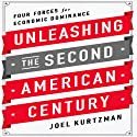 Unleashing the Second American Century: Four Forces for Economic Dominance (       UNABRIDGED) by Joel Kurtzman Narrated by Erik Synnestvedt