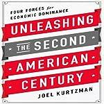 Unleashing the Second American Century: Four Forces for Economic Dominance | Joel Kurtzman