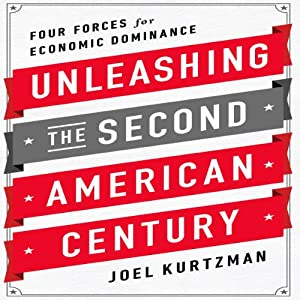 Unleashing the Second American Century: Four Forces for Economic Dominance | [Joel Kurtzman]