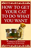W. Eckstein How to Get Your Cat to Do What You Want
