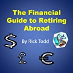 The Financial Guide to Retiring Abroa...