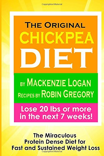 The Original Chickpea Diet: The Miraculous Protein Dense Diet For Fast And Sustained Weight Loss