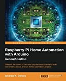 Andrew K. Dennis Raspberry Pi Home Automation with Arduino - Second Edition
