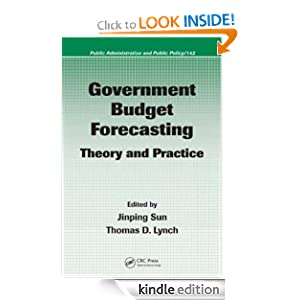 Government Budget Forecasting: Theory and Practice (Public Administration and Public Policy) Jinping Sun and Thomas D. Lynch