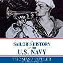 A Sailor's History of the U.S. Navy (       UNABRIDGED) by Thomas J. Cutler Narrated by Malcolm Hillgartner