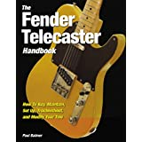 Fender Telecaster Handbook: How To Buy, Maintain, Set Up, Troubleshoot, and Modify Your Tele