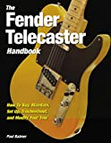 Fender Telecaster Handbook: How To Buy, Maintain, Set Up, Troubleshoot, and Modify Yo