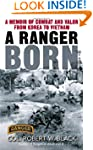 A Ranger Born: A Memoir of Combat and...