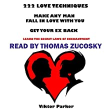 222 Love Techniques to Make Any Man Fall in Love with You and Get Your Ex Back: Learn the Secret Laws of Enchantment Audiobook by Victor Parker Narrated by Thomas Zucosky